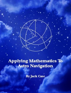 http://www.amazon.com/Applying-Mathematics-Astro-Navigation-Demystified/dp/1496012062/ref=sr_1_2?s=books&ie=UTF8&qid=1393696809&sr=1-2&keywords=astro+navigation