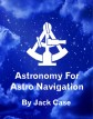 http://www.amazon.com/Astronomy-Astro-Navigation-Black-Demystified/dp/1511675594/ref=sr_1_2?s=books&ie=UTF8&qid=1446153840&sr=1-2&keywords=astro+navigation+demystified