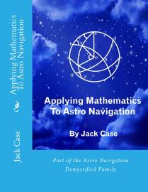 For information about this book and where to buy: https://astronavigationdemystified.com/applying-mathematics-to-astro-navigation-3/